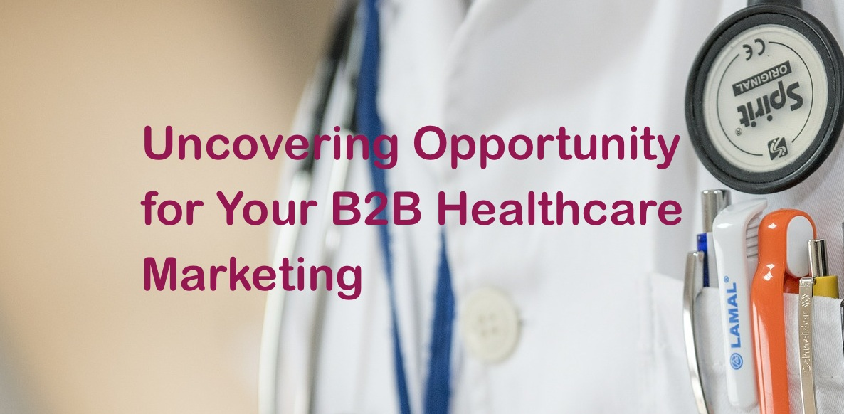 Uncovering Opportunity for Your B2B Healthcare Marketing