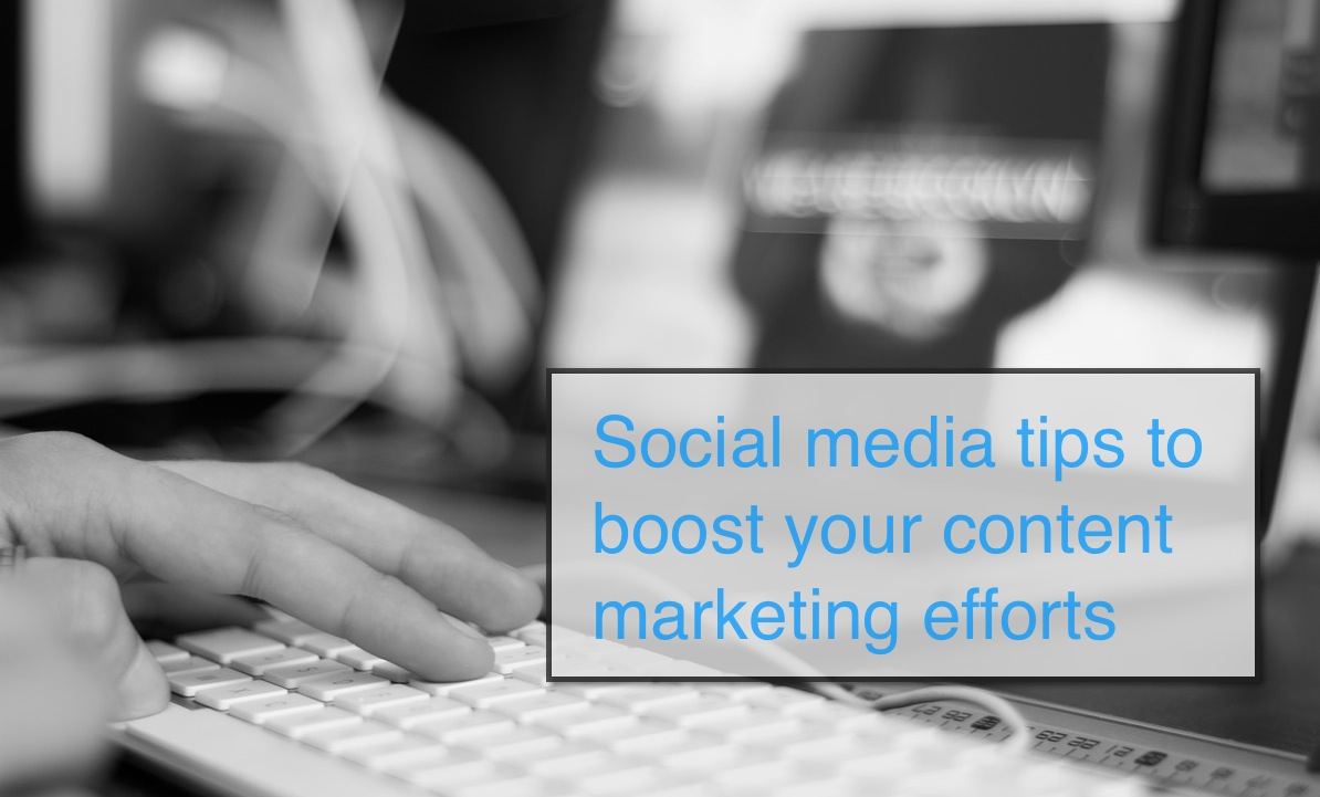 Using Social Media to Support your Content Marketing Efforts